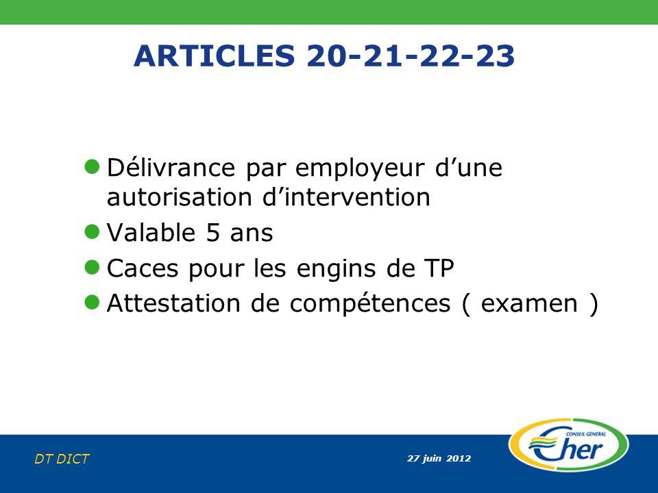27 juin 2012 DT DICT ARTICLES 20-21-22-23 Délivrance par employeur dune autorisation dintervention Valable 5 ans Caces pour les engins de TP Attestati