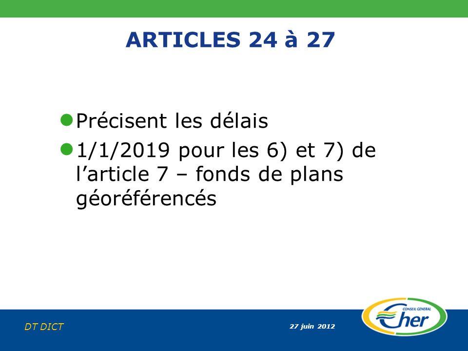 27 juin 2012 DT DICT ARTICLES 24 à 27 Précisent les délais 1/1/2019 pour les 6) et 7) de larticle 7 – fonds de plans géoréférencés