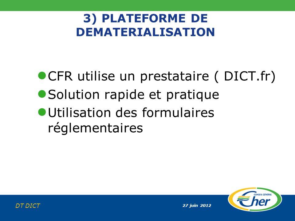 27 juin 2012 DT DICT 3) PLATEFORME DE DEMATERIALISATION CFR utilise un prestataire ( DICT.fr) Solution rapide et pratique Utilisation des formulaires