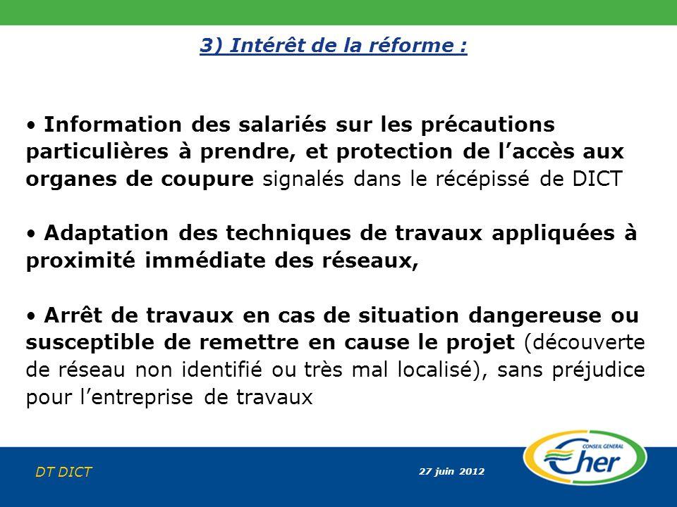 27 juin 2012 DT DICT 3) Intérêt de la réforme : Information des salariés sur les précautions particulières à prendre, et protection de laccès aux orga