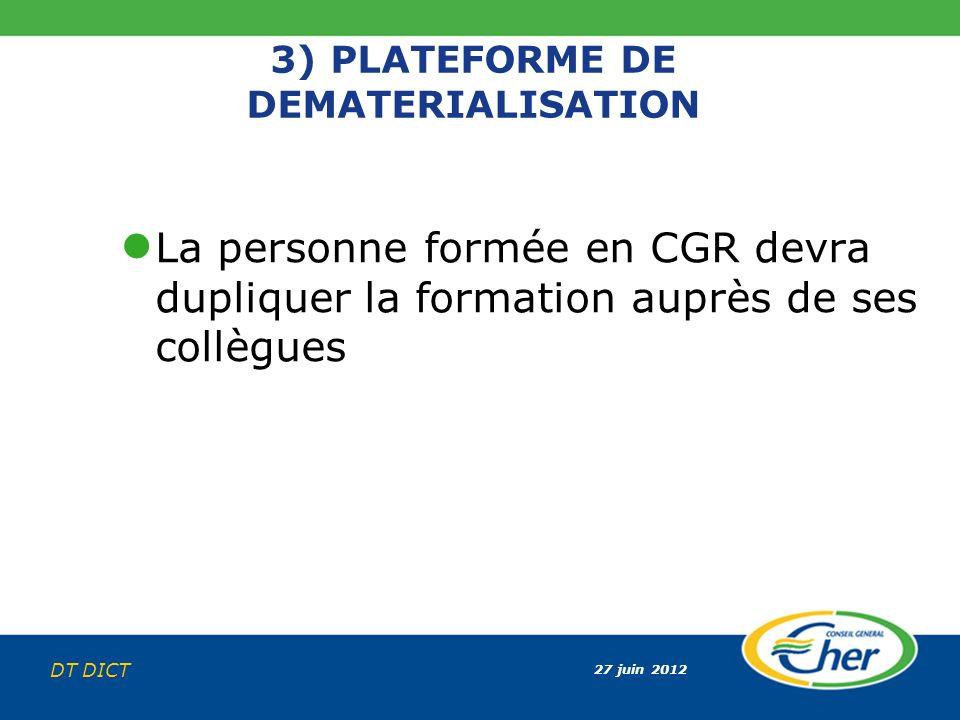 27 juin 2012 DT DICT 3) PLATEFORME DE DEMATERIALISATION La personne formée en CGR devra dupliquer la formation auprès de ses collègues