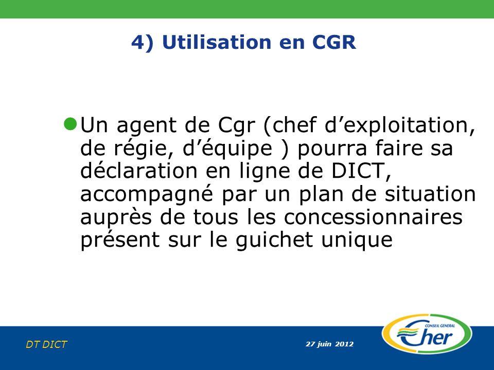 27 juin 2012 DT DICT 4) Utilisation en CGR Un agent de Cgr (chef dexploitation, de régie, déquipe ) pourra faire sa déclaration en ligne de DICT, acco