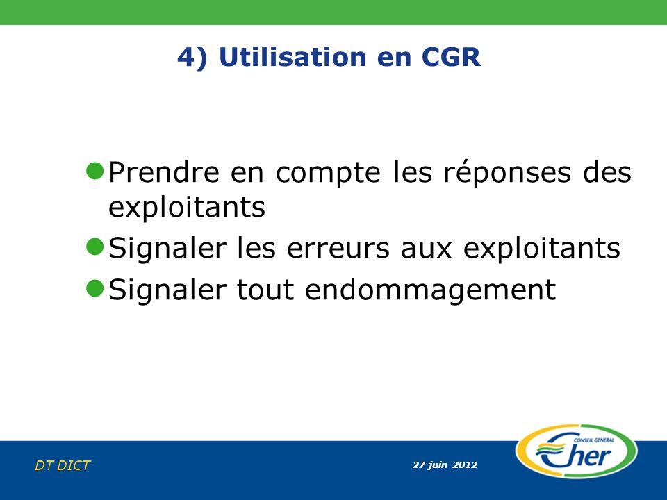 27 juin 2012 DT DICT 4) Utilisation en CGR Prendre en compte les réponses des exploitants Signaler les erreurs aux exploitants Signaler tout endommage