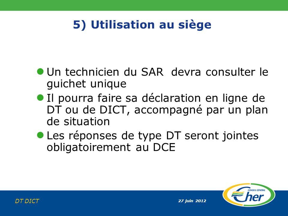 27 juin 2012 DT DICT 5) Utilisation au siège Un technicien du SAR devra consulter le guichet unique Il pourra faire sa déclaration en ligne de DT ou d