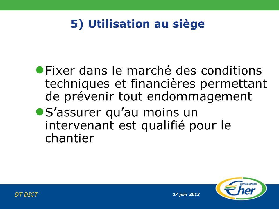 27 juin 2012 DT DICT 5) Utilisation au siège Fixer dans le marché des conditions techniques et financières permettant de prévenir tout endommagement S