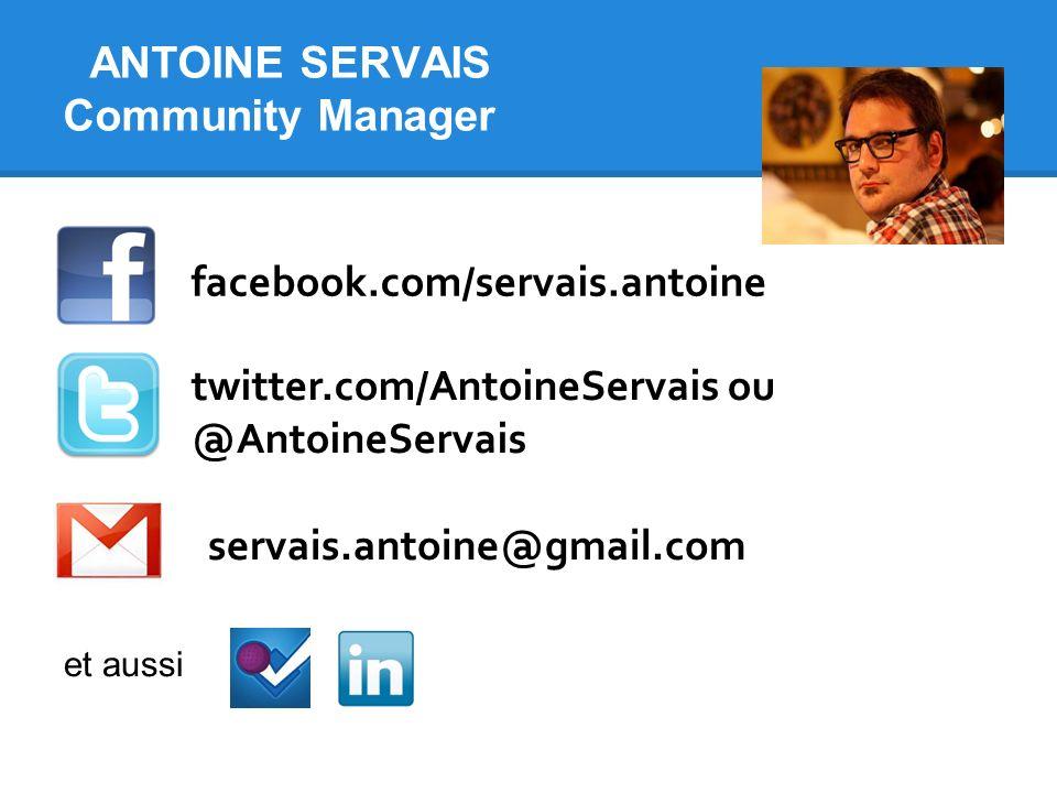 facebook.com/servais.antoine twitter.com/AntoineServais ou @AntoineServais servais.antoine@gmail.com ANTOINE SERVAIS Community Manager et aussi