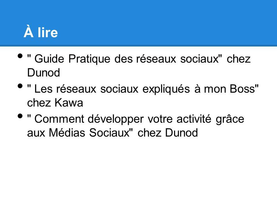 À lire Guide Pratique des réseaux sociaux chez Dunod Les réseaux sociaux expliqués à mon Boss chez Kawa Comment développer votre activité grâce aux Médias Sociaux chez Dunod