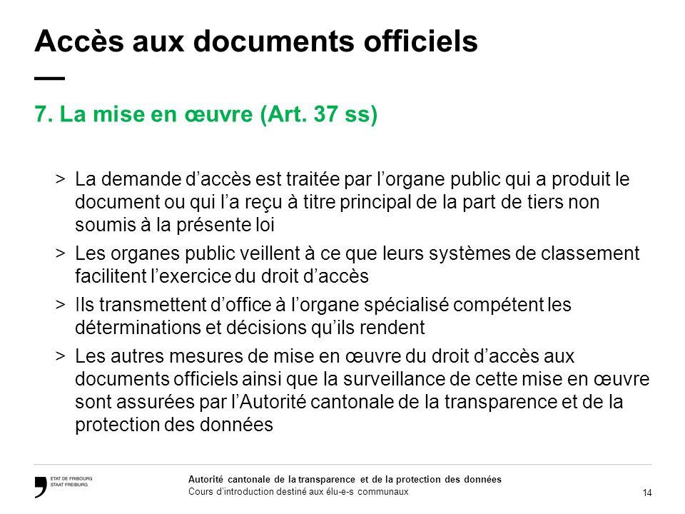 14 Autorité cantonale de la transparence et de la protection des données Cours dintroduction destiné aux élu-e-s communaux Accès aux documents officie