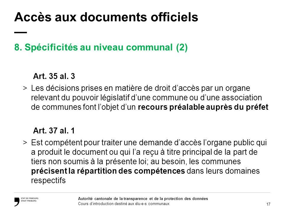 17 Autorité cantonale de la transparence et de la protection des données Cours dintroduction destiné aux élu-e-s communaux Accès aux documents officie