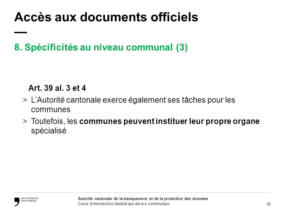18 Autorité cantonale de la transparence et de la protection des données Cours dintroduction destiné aux élu-e-s communaux Accès aux documents officie
