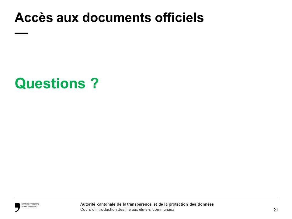 21 Autorité cantonale de la transparence et de la protection des données Cours dintroduction destiné aux élu-e-s communaux Accès aux documents officie