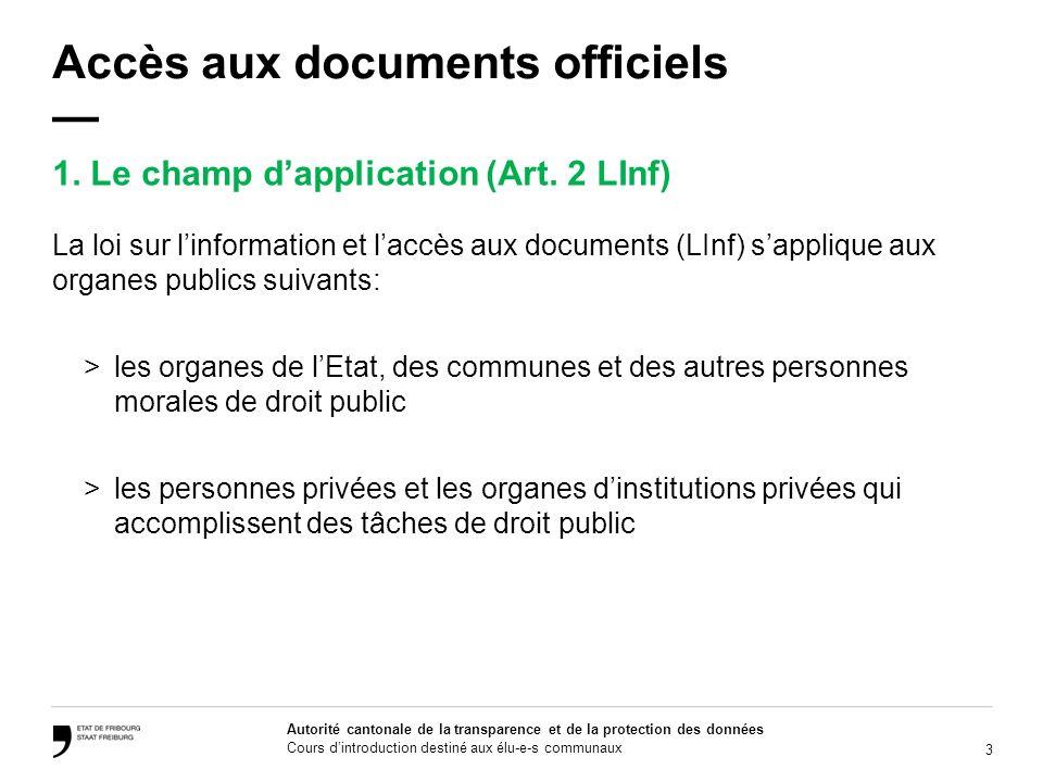 3 Autorité cantonale de la transparence et de la protection des données Cours dintroduction destiné aux élu-e-s communaux Accès aux documents officiel