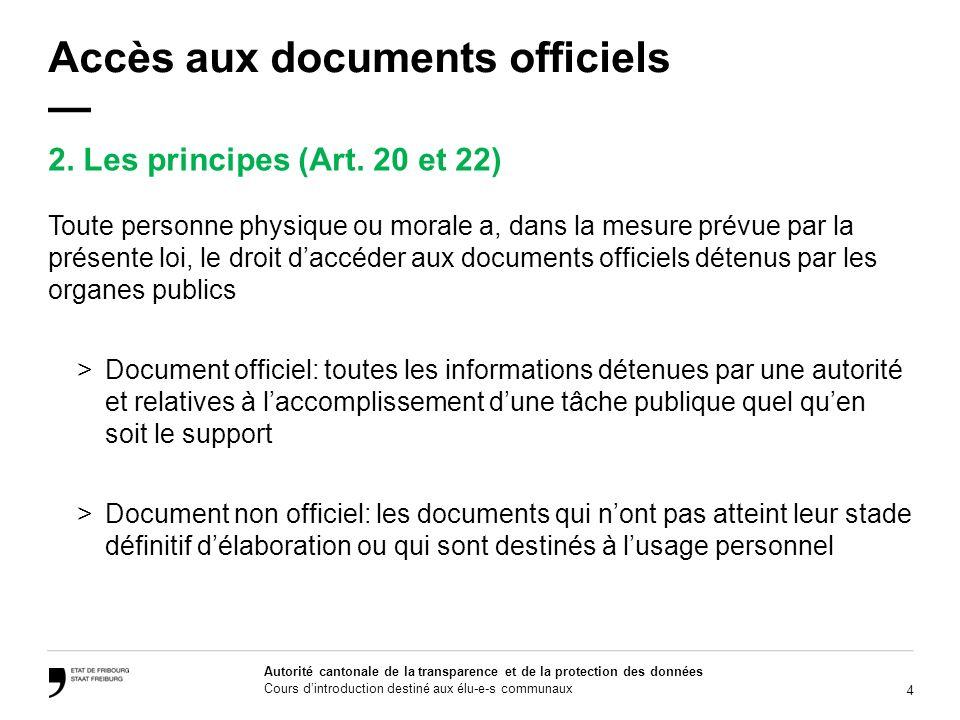 4 Autorité cantonale de la transparence et de la protection des données Cours dintroduction destiné aux élu-e-s communaux Accès aux documents officiel