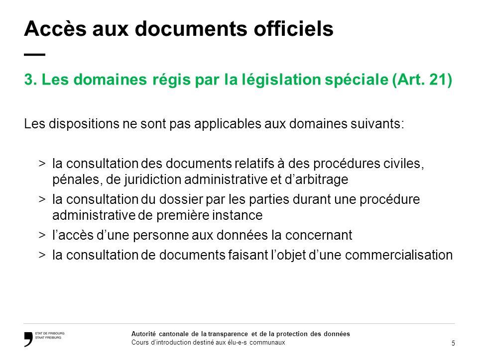 16 Autorité cantonale de la transparence et de la protection des données Cours dintroduction destiné aux élu-e-s communaux Accès aux documents officiels Art.