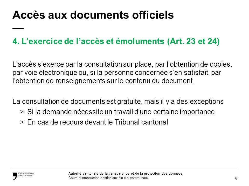 17 Autorité cantonale de la transparence et de la protection des données Cours dintroduction destiné aux élu-e-s communaux Accès aux documents officiels Art.