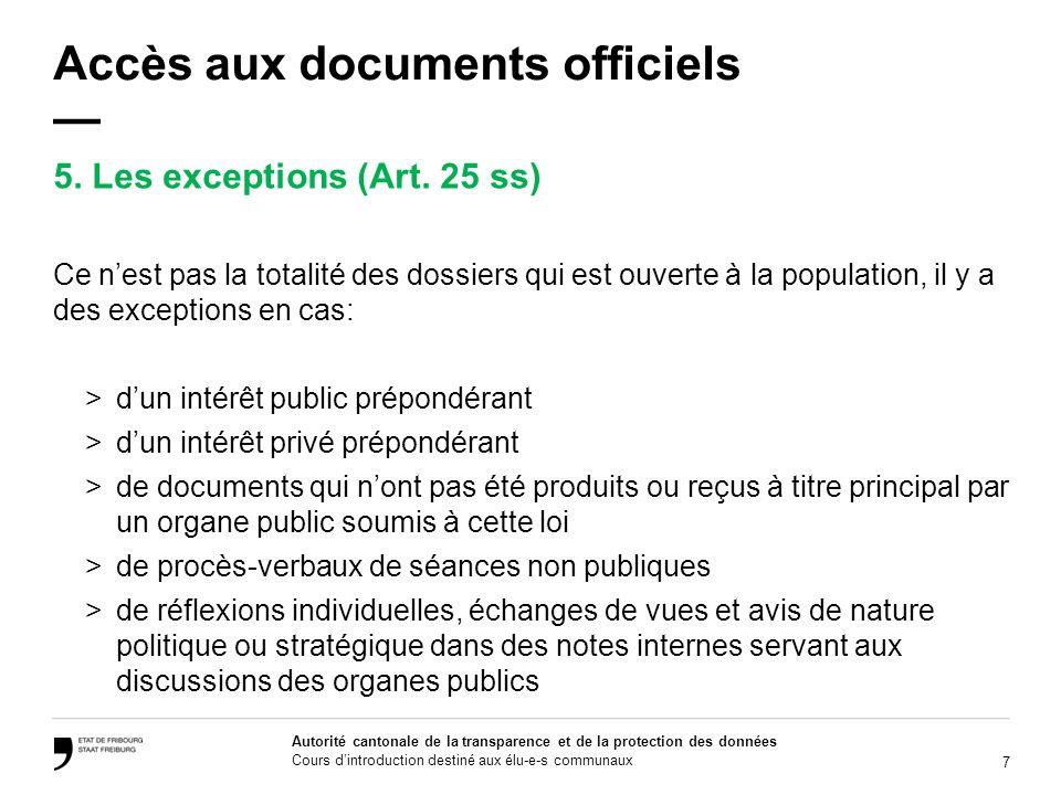 18 Autorité cantonale de la transparence et de la protection des données Cours dintroduction destiné aux élu-e-s communaux Accès aux documents officiels Art.
