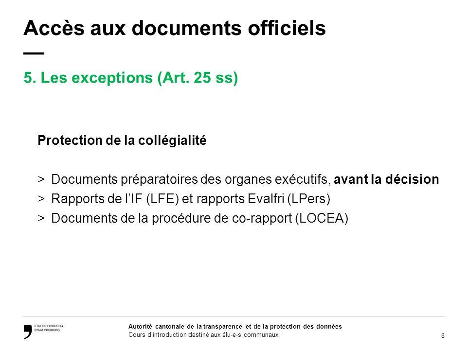 9 Autorité cantonale de la transparence et de la protection des données Cours dintroduction destiné aux élu-e-s communaux Accès aux documents officiels Limites ordinaires art.