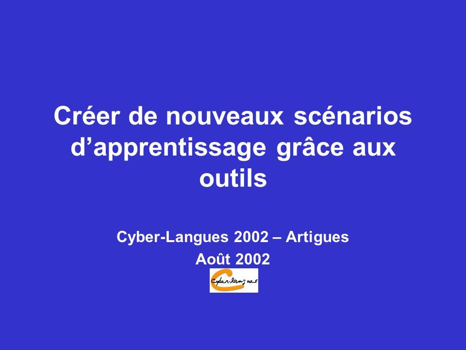 Créer de nouveaux scénarios dapprentissage grâce aux outils Cyber-Langues 2002 – Artigues Août 2002