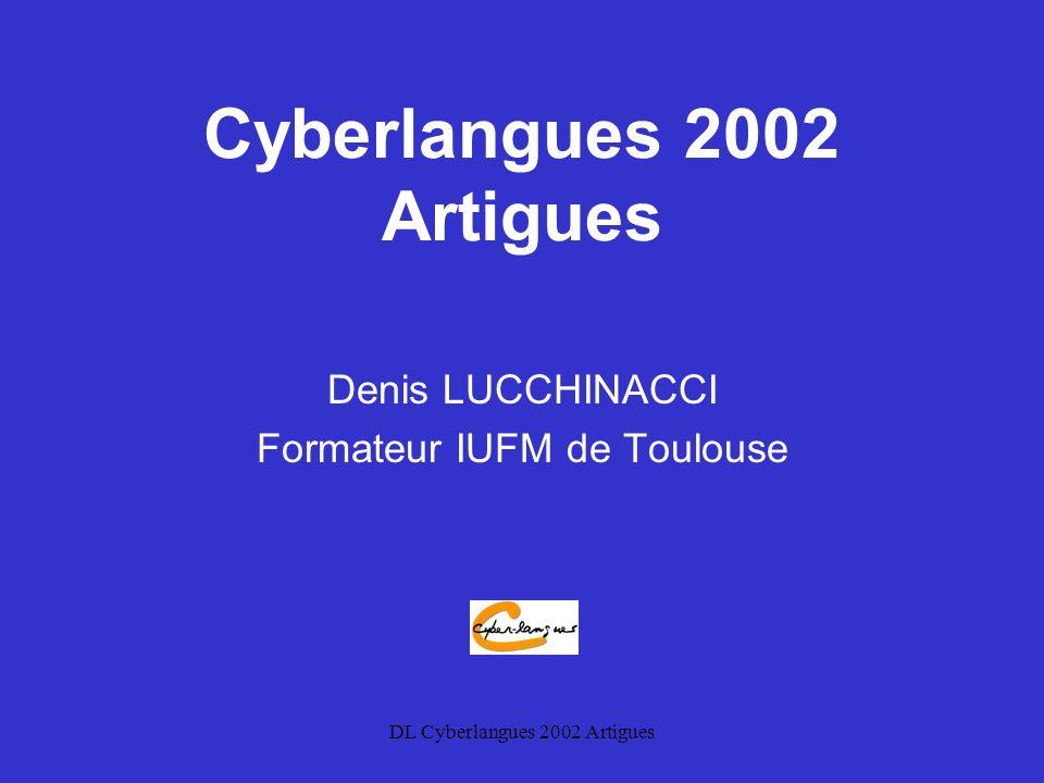 DL Cyberlangues 2002 Artigues Cyberlangues 2002 Artigues Denis LUCCHINACCI Formateur IUFM de Toulouse