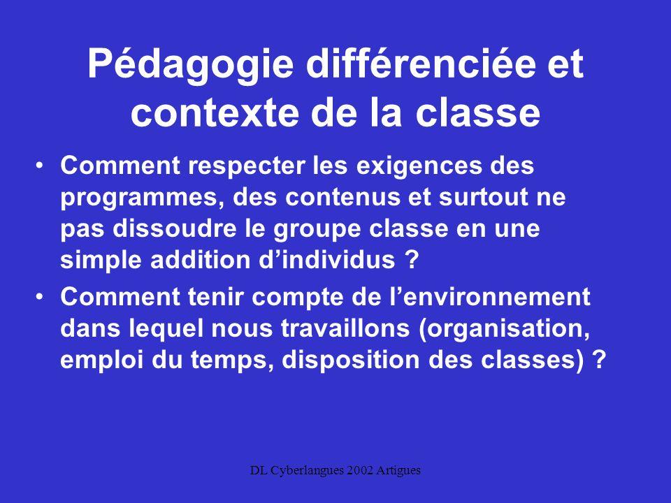 DL Cyberlangues 2002 Artigues Pédagogie différenciée et contexte de la classe Comment respecter les exigences des programmes, des contenus et surtout ne pas dissoudre le groupe classe en une simple addition dindividus .