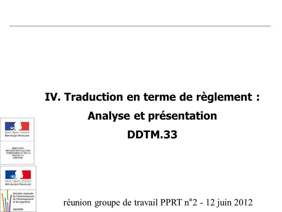 réunion groupe de travail PPRT n°2 - 12 juin 2012 IV. Traduction en terme de règlement : Analyse et présentation DDTM.33