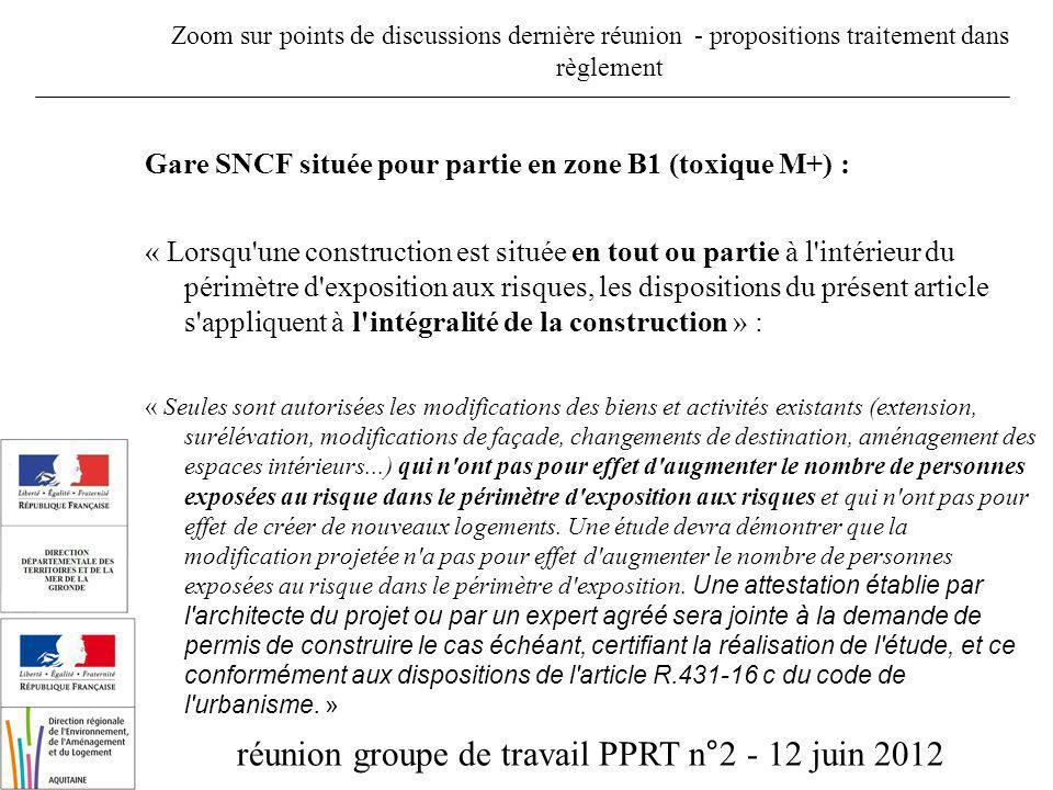réunion groupe de travail PPRT n°2 - 12 juin 2012 Zoom sur points de discussions dernière réunion - propositions traitement dans règlement Gare SNCF située pour partie en zone B1 (toxique M+) : Objet : contexte particulier : gare en partie en zone B1 du PPRT et en partie en dehors périmètre dexposition aux risques.