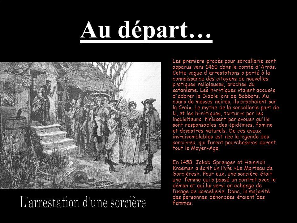 Au départ… Les premiers procès pour sorcellerie sont apparus vers 1460 dans le comté d Arras.