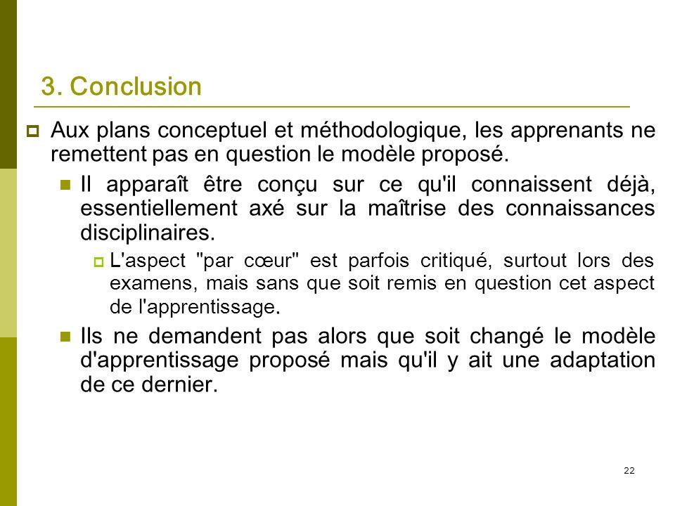 22 3. Conclusion Aux plans conceptuel et méthodologique, les apprenants ne remettent pas en question le modèle proposé. Il apparaît être conçu sur ce