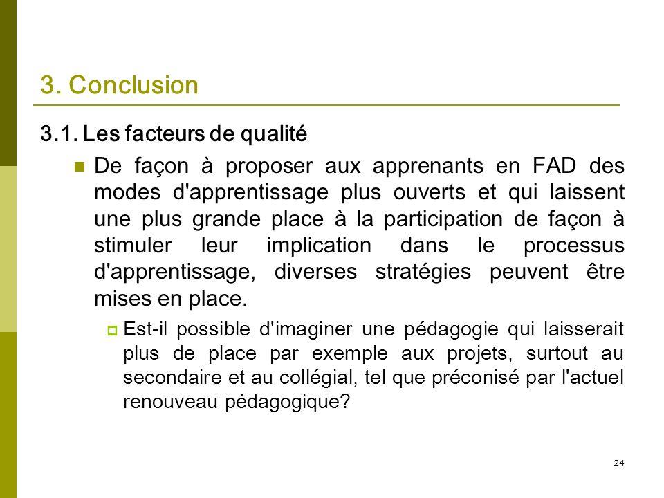 24 3. Conclusion 3.1. Les facteurs de qualité De façon à proposer aux apprenants en FAD des modes d'apprentissage plus ouverts et qui laissent une plu