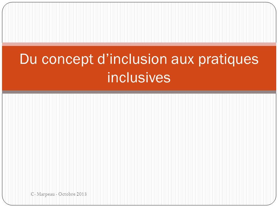 C- Marpeau - Octobre 2013 Du concept dinclusion aux pratiques inclusives