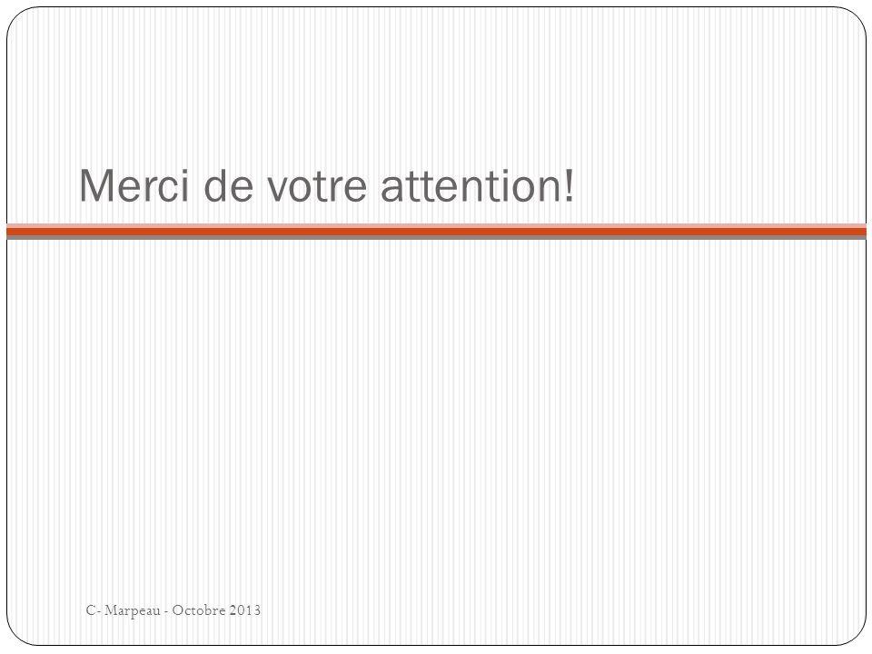 Merci de votre attention! C- Marpeau - Octobre 2013