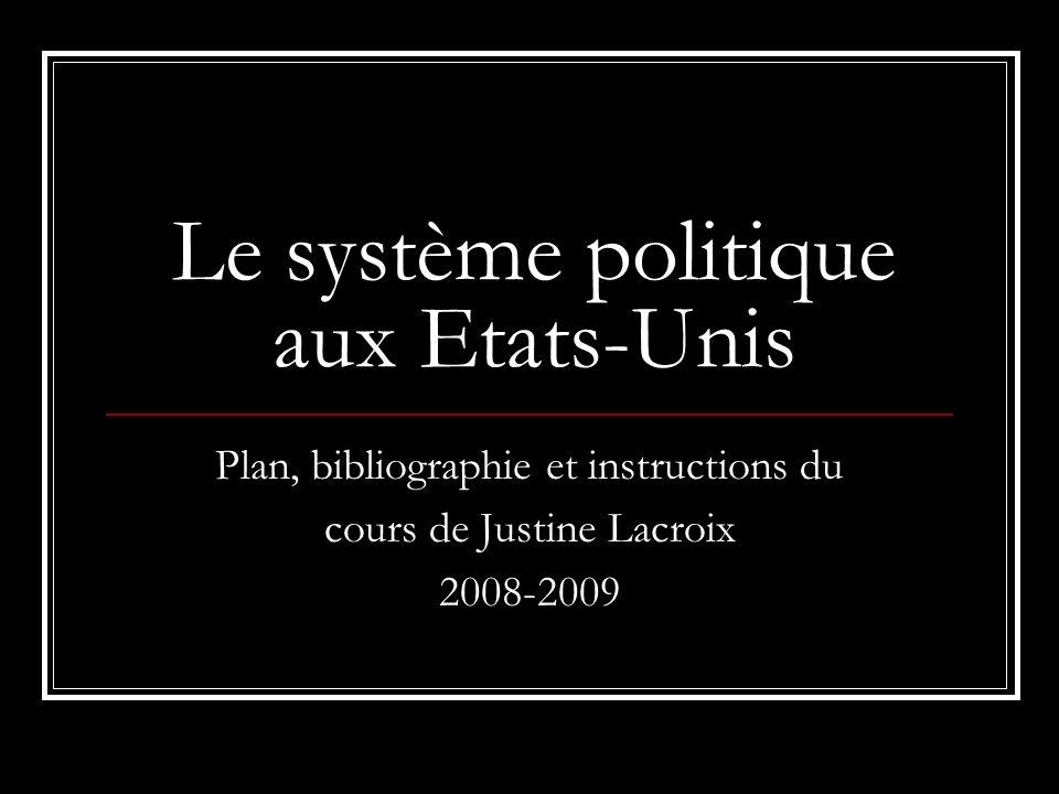 Le système politique aux Etats-Unis Plan, bibliographie et instructions du cours de Justine Lacroix 2008-2009