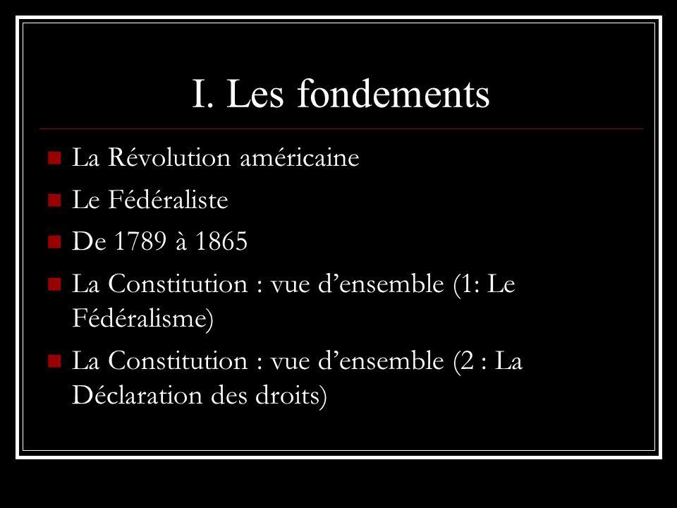 I. Les fondements La Révolution américaine Le Fédéraliste De 1789 à 1865 La Constitution : vue densemble (1: Le Fédéralisme) La Constitution : vue den