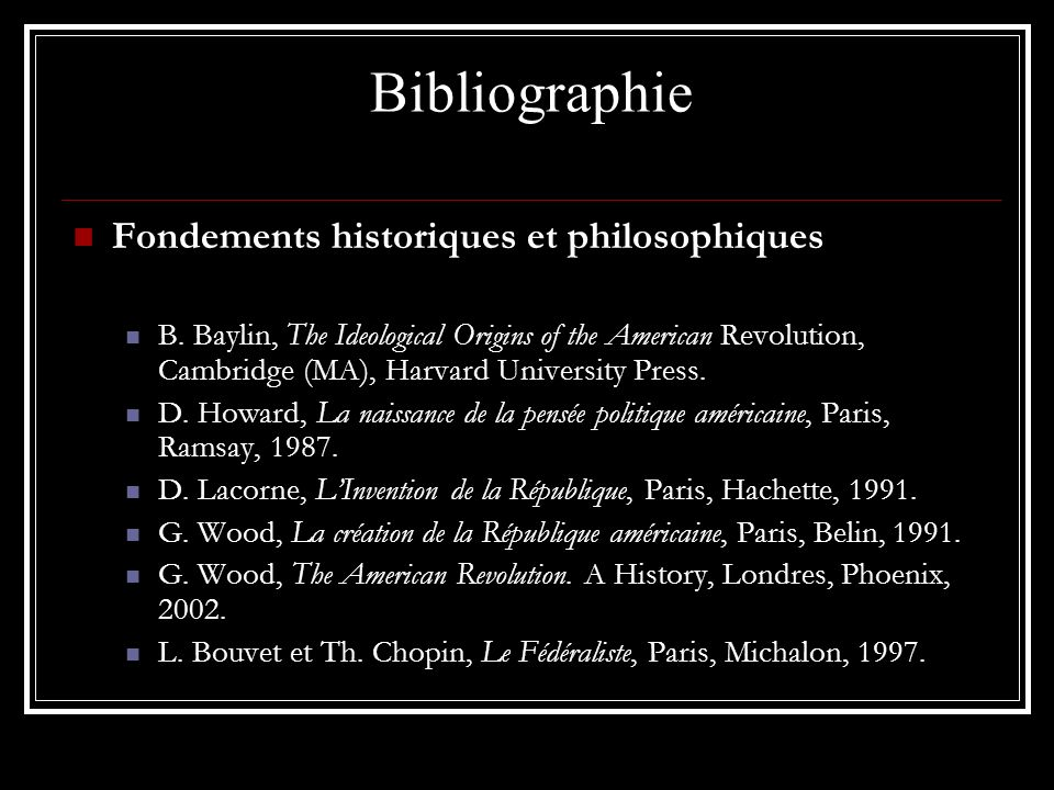 Bibliographie Fondements historiques et philosophiques B. Baylin, The Ideological Origins of the American Revolution, Cambridge (MA), Harvard Universi