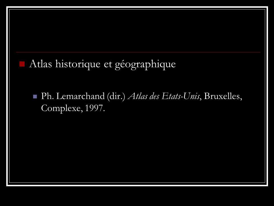 Atlas historique et géographique Ph. Lemarchand (dir.) Atlas des Etats-Unis, Bruxelles, Complexe, 1997.