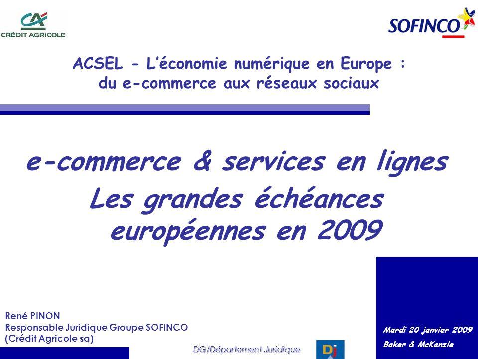 DG/Département Juridique René PINON Responsable Juridique Groupe SOFINCO (Crédit Agricole sa) e-commerce & services en lignes Les grandes échéances eu
