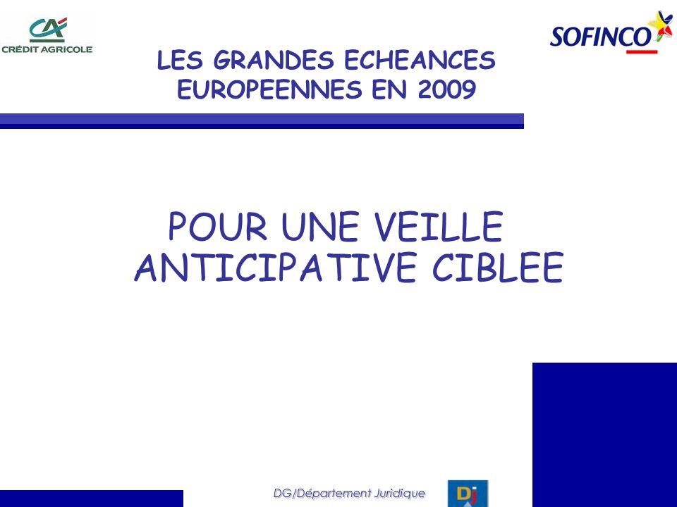 DG/Département Juridique POUR UNE VEILLE ANTICIPATIVE CIBLEE DG/Département Juridique LES GRANDES ECHEANCES EUROPEENNES EN 2009