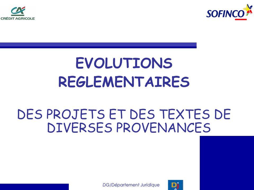 DG/Département Juridique EVOLUTIONS REGLEMENTAIRES DES PROJETS ET DES TEXTES DE DIVERSES PROVENANCES DG/Département Juridique