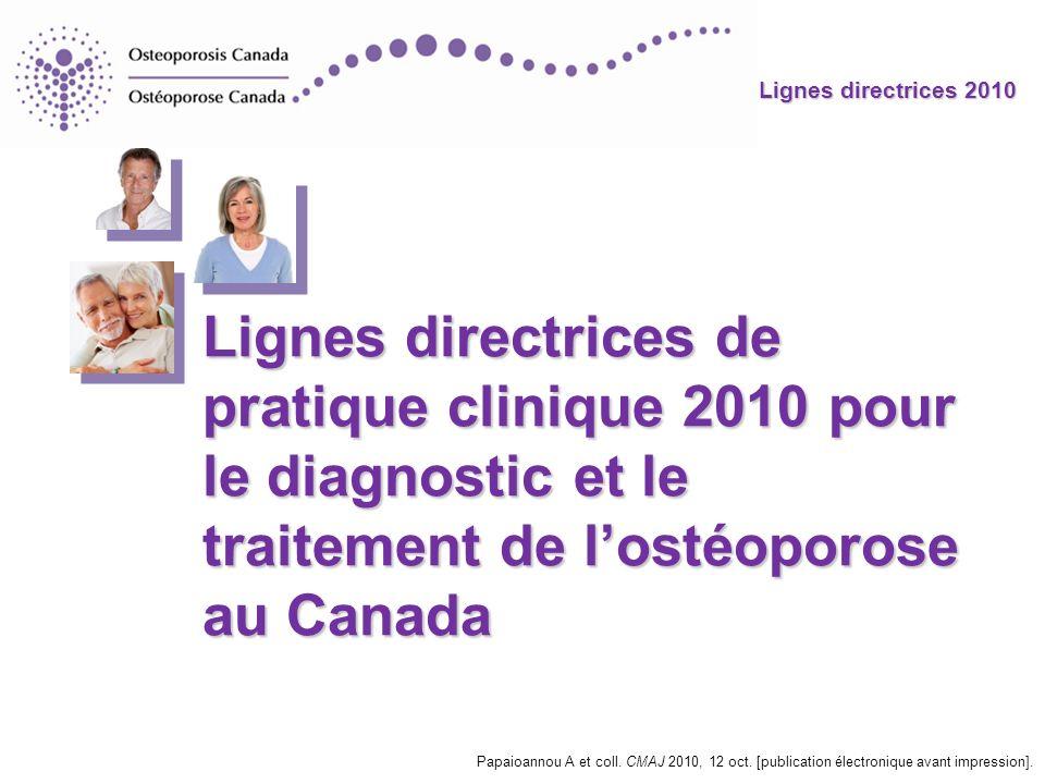 Lignes directrices 2010 Lignes directrices de pratique clinique 2010 pour le diagnostic et le traitement de lostéoporose au Canada Papaioannou A et co