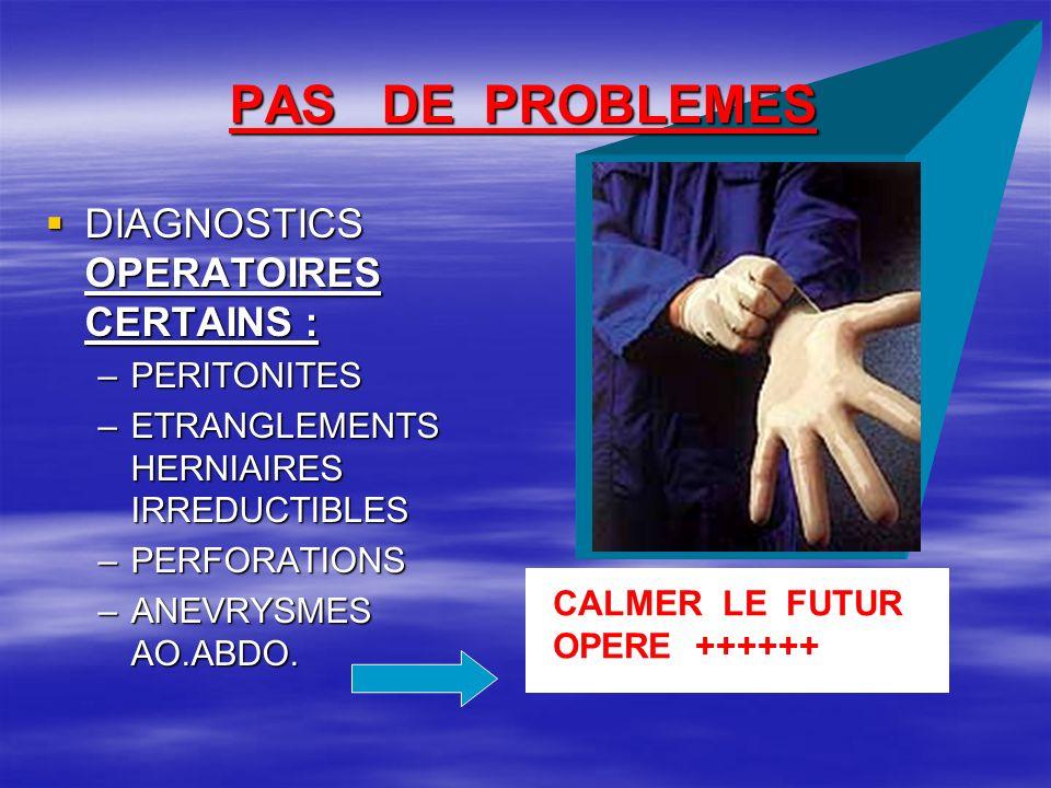PAS DE PROBLEMES DIAGNOSTICS NON OPERATOIRES CERTAINS DIAGNOSTICS NON OPERATOIRES CERTAINS –I.D.M.