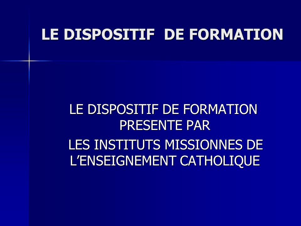 LE DISPOSITIF DE FORMATION LE DISPOSITIF DE FORMATION PRESENTE PAR LES INSTITUTS MISSIONNES DE LENSEIGNEMENT CATHOLIQUE