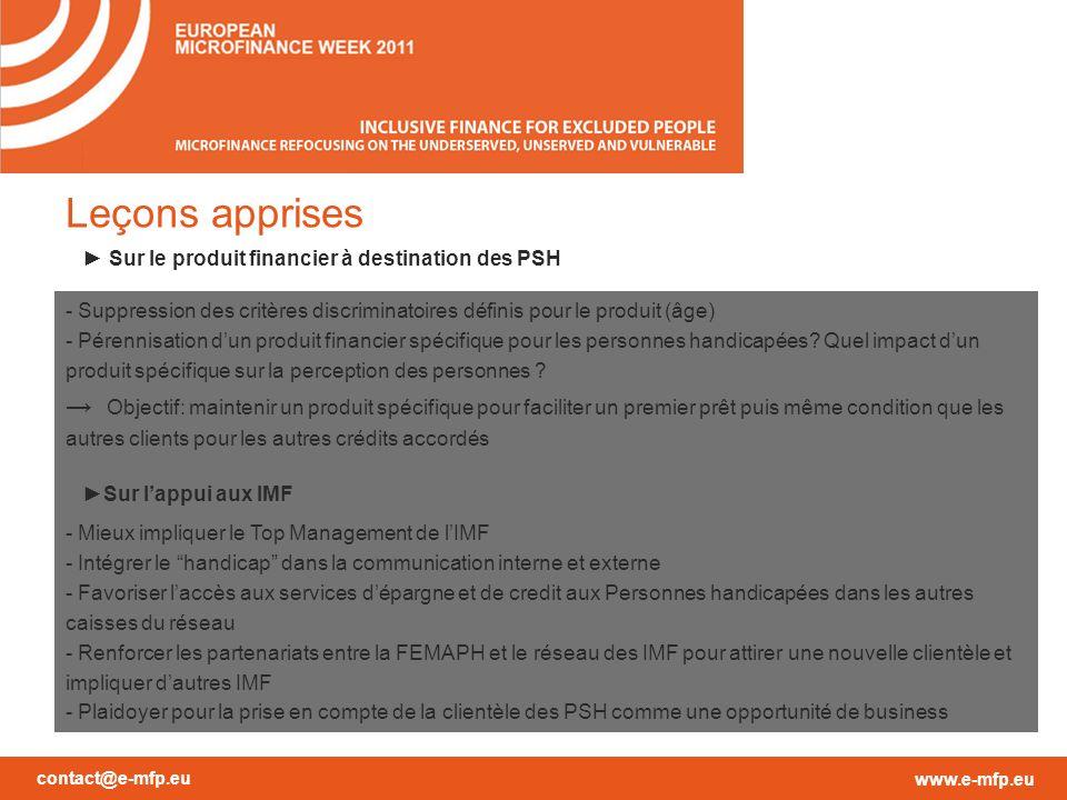 contact@e-mfp.eu www.e-mfp.eu Leçons apprises Sur le produit financier à destination des PSH - Suppression des critères discriminatoires définis pour le produit (âge) - Pérennisation dun produit financier spécifique pour les personnes handicapées.