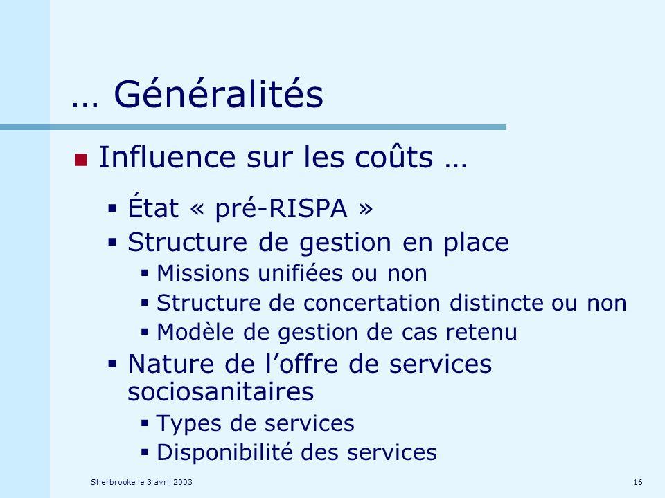 Sherbrooke le 3 avril 200316 … Généralités Influence sur les coûts … État « pré-RISPA » Structure de gestion en place Missions unifiées ou non Structu