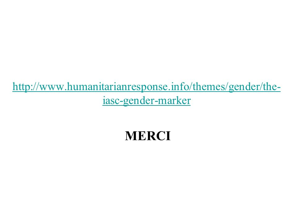 http://www.humanitarianresponse.info/themes/gender/the- iasc-gender-marker MERCI
