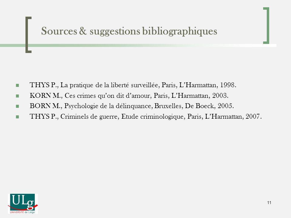 Sources & suggestions bibliographiques THYS P., La pratique de la liberté surveillée, Paris, LHarmattan, 1998. KORN M., Ces crimes quon dit damour, Pa