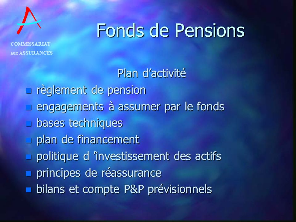 COMMISSARIAT aux ASSURANCES Fonds de Pensions Plan dactivité n règlement de pension n engagements à assumer par le fonds n bases techniques n plan de