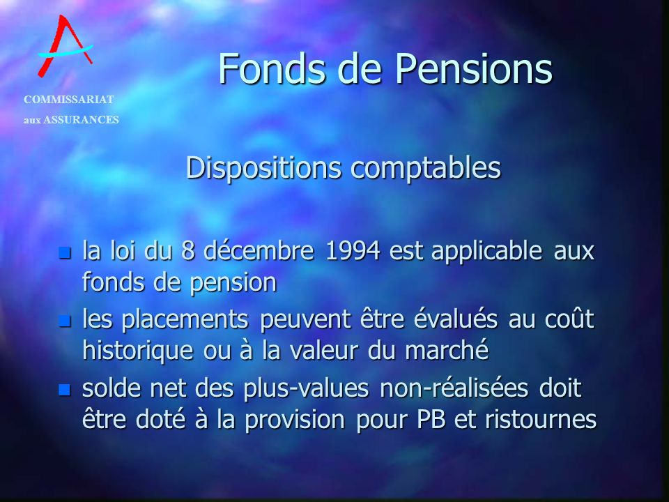 COMMISSARIAT aux ASSURANCES Fonds de Pensions Dispositions comptables n la loi du 8 décembre 1994 est applicable aux fonds de pension n les placements