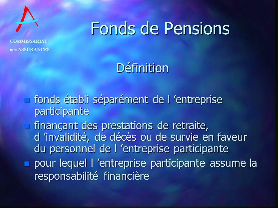 COMMISSARIAT aux ASSURANCES Fonds de Pensions Définition n fonds établi séparément de l entreprise participante n finançant des prestations de retrait
