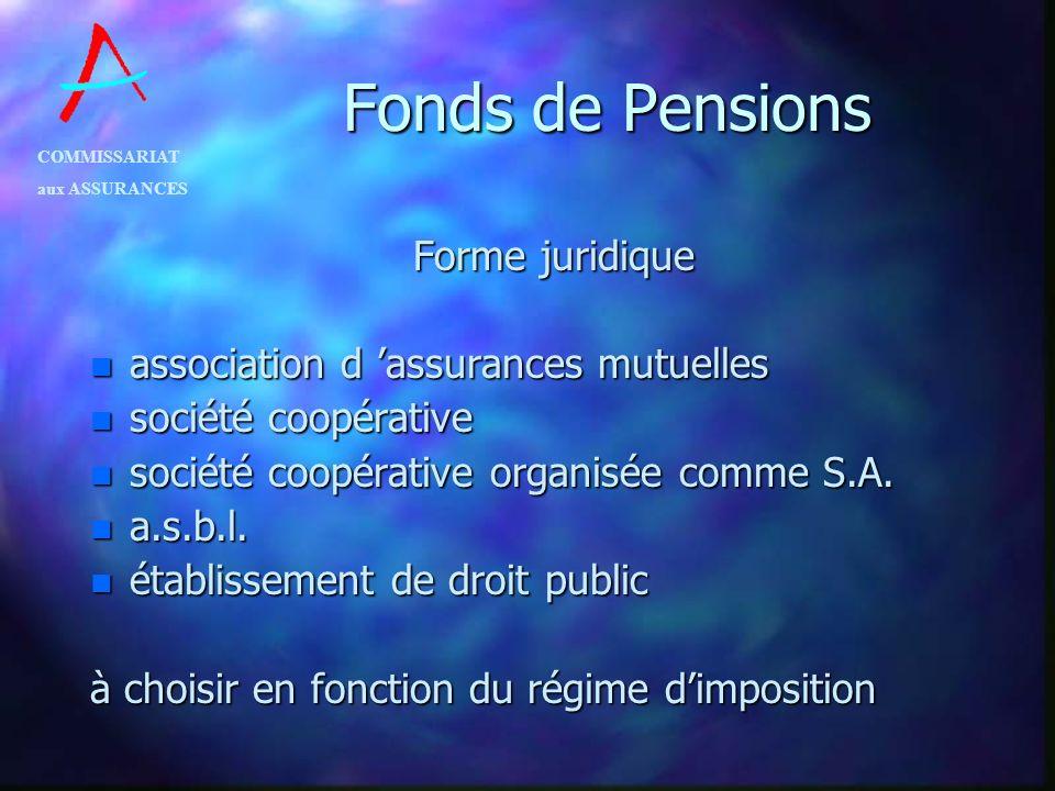 COMMISSARIAT aux ASSURANCES Fonds de Pensions Forme juridique n association d assurances mutuelles n société coopérative n société coopérative organis