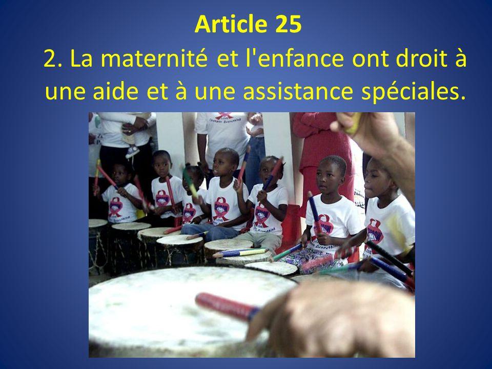 Article 25 2. La maternité et l enfance ont droit à une aide et à une assistance spéciales.